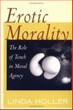 Erotic Morality : The Role of Touch in Moral Agency, Holler, Linda, 0813530458