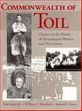 Commonwealth of Toil : Chapters in the History of Massachusetts Workers and Their Unions, Juravich, Tom and Hartford, William F., 1558490450