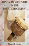 Tonga Religious Life in the Twentieth Century, Elizabeth Colson, 9982240455