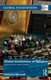 Global Institutions of Religion : Ancient Movers, Modern Shakers, Marshall, Katherine, 0415780454