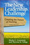 The New Leadership Challenge : Creating the Future of Nursing, Grossman, Sheila and Valiga, Theresa M., 0803620454