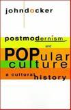 Postmodernism and Popular Culture : A Cultural History, Docker, John, 052146045X