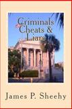 Criminals Cheats and Liars, James Sheehy, 147828045X