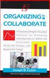 Organizing to Collaborate : A Taxonomy of Higher Education Practices for Promoting Interdependence Within the Classroom, Across the Campus, and Beyond the College, Cuseo, Joseph B., 1581070454