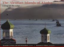 The Aleutian Islands : Living on the Edge, Wilson, Ken, 1602230455