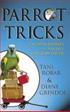 Parrot Tricks, Diane Grindol and Tani Robar, 1630260452