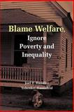 Blame Welfare, Ignore Poverty and Inequality, Joel F. Handler and Yeheskel Hasenfeld, 0521690455