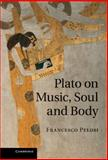 Plato on Music, Soul and Body, Pelosi, Francesco, 0521760453