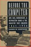 Before the Computer : IBM, NCR, Burroughs, and Remington Rand and the Industry They Created, 1865-1956, Cortada, James W., 0691050457