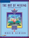 The Art of Mixing : A Visual Guide to Recording, Engineering, and Production, Gibson, David, 1931140456