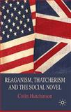 Reaganism, Thatcherism and the Social Novel, Hutchinson, Colin, 0230210457