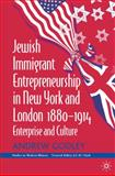 Jewish Immigrant Entrepreneurship in New York and London, 1880-1914 : Enterprise and Culture, Godley, Andrew, 0333960459