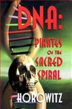 DNA : Pirates of the Sacred Spiral, Horowitz, Leonard G., 0923550453