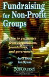 Fundraising for Non-Profit Groups : How to Get Money from Corporations, Foundations and Government, Wyman, Ken and Young, Joyce, 1551800454