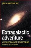 Extragalactic Adventure : Our Strange Universe, Heidmann, Jean, 0521280451