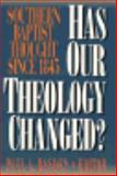 Has Our Theology Changed? : Southern Baptist Thought since 1845, , 0805410457