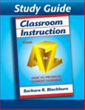 Study Guide-Classroom Instruction from A to Z, Barbara R. Blackburn, 1596670452