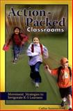 Action-Packed Classrooms : Movement Strategies to Invigorate K-5 Learners, Summerford, Cathie, 1890460451