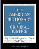 The American Dictionary of Criminal Justice : Key Terms and Major Court Cases, Champion, Dean John, 0195330455