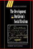 The Development of Durkheim's Social Realism, Jones, Robert A., 0521650453
