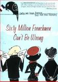 Sixty Million Frenchmen Can't Be Wrong, Jean-Benoit Nadeau and Julie Barlow, 1402200455