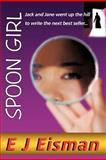 Spoon Girl, E. J. Eisman, 1477240454