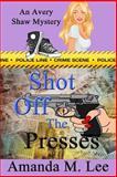 Shot off the Presses, Amanda Lee, 1495370453