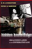 Hidden Knowledge : Organized Labour in the Information Age, Livingstone, D. W. and Sawchuk, Peter H., 1551930455