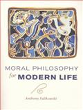 Moral Philosophy for Modern Life, Falikowski, Anthony, 0135980461