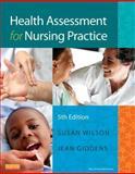 Health Assessment for Nursing Practice, Wilson, Susan F. and Giddens, Jean Foret, 0323080464