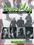 Power Play-Individuals in Conflict : Liiterary Selections for Students of English, Dyer, Brenda, 0131220462