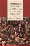 Commerce Before Capitalism in Europe, 1300-1600, Howell, Martha C., 0521760461