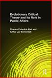 Evolutionary Critical Theory and Its Role in Public Affairs, Abel, Charles F. and Sementelli, Arthur J., 0765610469