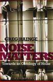 Noise Matters : Towards an Ontology of Noise, Hainge, Greg, 1441160469