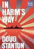 In Harm's Way : The Sinking of the USS Indianapolis and the Extraordinary Story of Its Survivors, Stanton, Doug, 1587240467