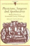 Physicians, Surgeons and Apothecaries : Medical Practice in Seventeenth-Century Edinburgh, Dingwall, Helen M., 1898410461