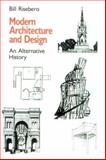 Modern Architecture and Design : An Alternative History, Risebero, Bill, 0262680467