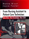 From Nursing Assistant to Patient Care Technician : New Roles, New Knowledge, New Skills, Brust, Donna J. and Foster, Joyce A., 0721660460