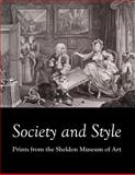 Society and Style : Prints from the Sheldon Museum of Art, Alison Stewart, Paul Royster, 1609620461