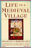 Life in a Medieval Village, Frances Gies and Joseph Gies, 0060920467