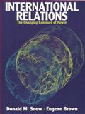 International Relations : Contours of Power, Snow, Donald M. and Brown, Eugene, 0321070461