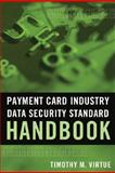 Payment Card Industry Data Security Standard Handbook, Virtue, Timothy M., 0470260467