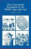 The Commercial Revolution of the Middle Ages, 950-1350, Lopez, Robert S., 0521290465