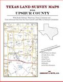 Texas Land Survey Maps for Upshur County : With Roads, Railways, Waterways, Towns, Cemeteries and Including Cross-referenced Data from the General Land Office and Texas Railroad Commission, Boyd, Gregory A., 1420350463