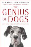The Genius of Dogs, Vanessa Woods and Brian Hare, 0142180467