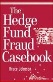 The Hedge Fund Fraud Casebook, Bruce Johnson, 0470560460