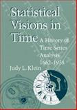 Statistical Visions in Time : A History of Time Series Analysis, 1662-1938, Klein, Judy L., 0521420466