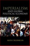 Imperialism and Global Political Economy, Callinicos, Alex, 074564046X
