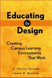 Educating by Design : Creating Campus Learning Environments That Work, Strange, C. Carney and Banning, James H., 0787910465