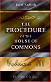 The Procedure of the House of Commons : A Study of Its History and Present Form, Translated from the German by A. Ernest Steinthal, with an Introduction and a Supplementary Chapter by Sir Courtenay Ilbert, Redlich, Josef, 1402140460